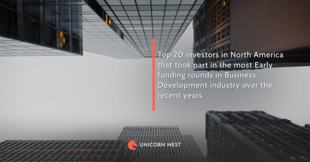 Top 20 investors in North America that took part in the most Early funding rounds in Business Development industry over the recent years