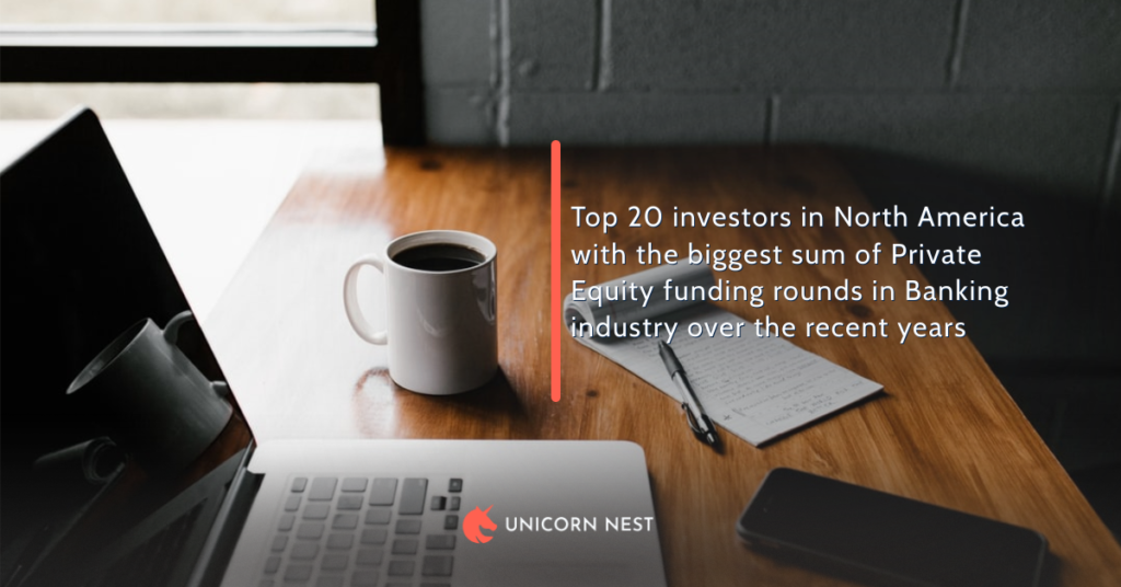 Top 20 investors in North America with the biggest sum of Private Equity funding rounds in Banking industry over the recent years
