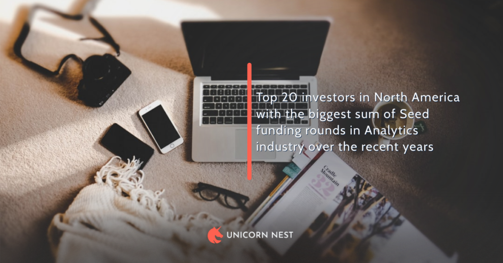 Top 20 investors in North America with the biggest sum of Seed funding rounds in Analytics industry over the recent years