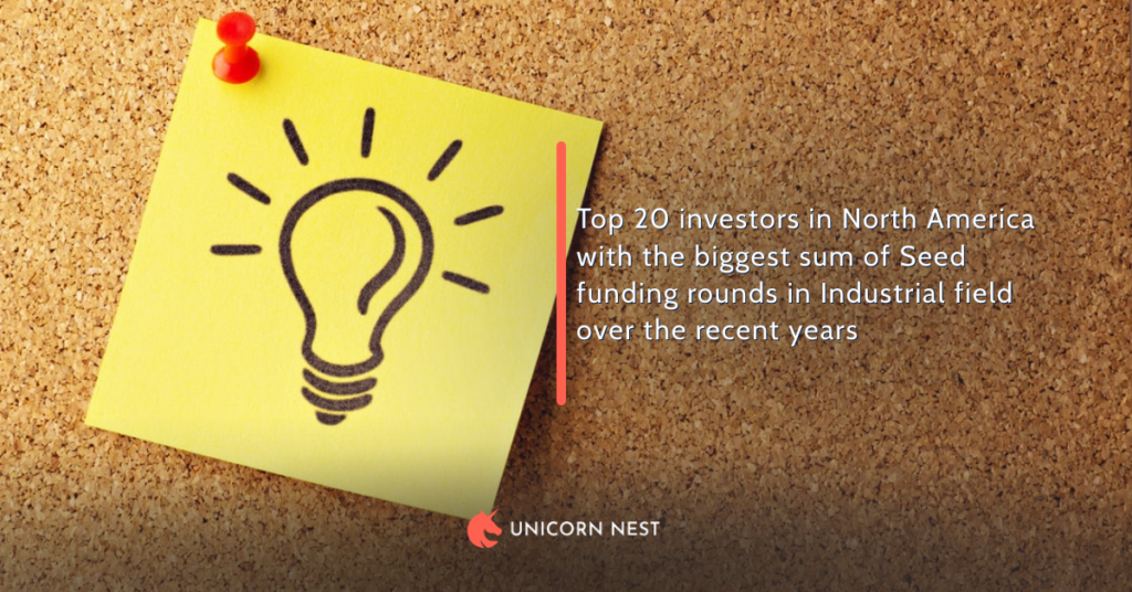 Top 20 investors in North America with the biggest sum of Seed funding rounds in Industrial field over the recent years