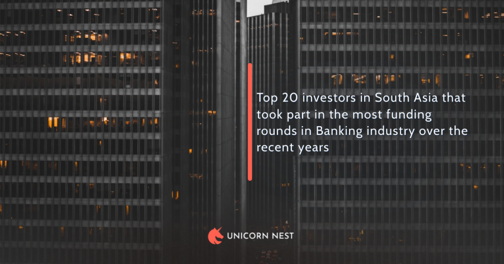 Top 20 investors in South Asia that took part in the most funding rounds in Banking industry over the recent years