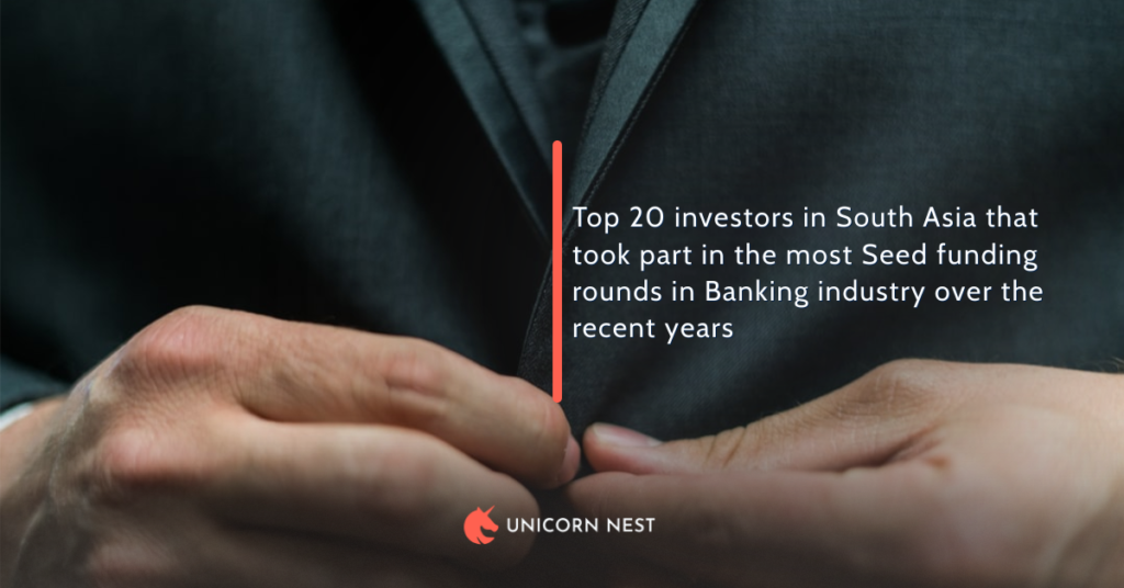 Top 20 investors in South Asia that took part in the most Seed funding rounds in Banking industry over the recent years