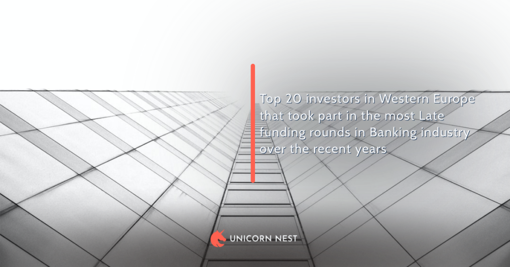 Top 20 investors in Western Europe that took part in the most Late funding rounds in Banking industry over the recent years