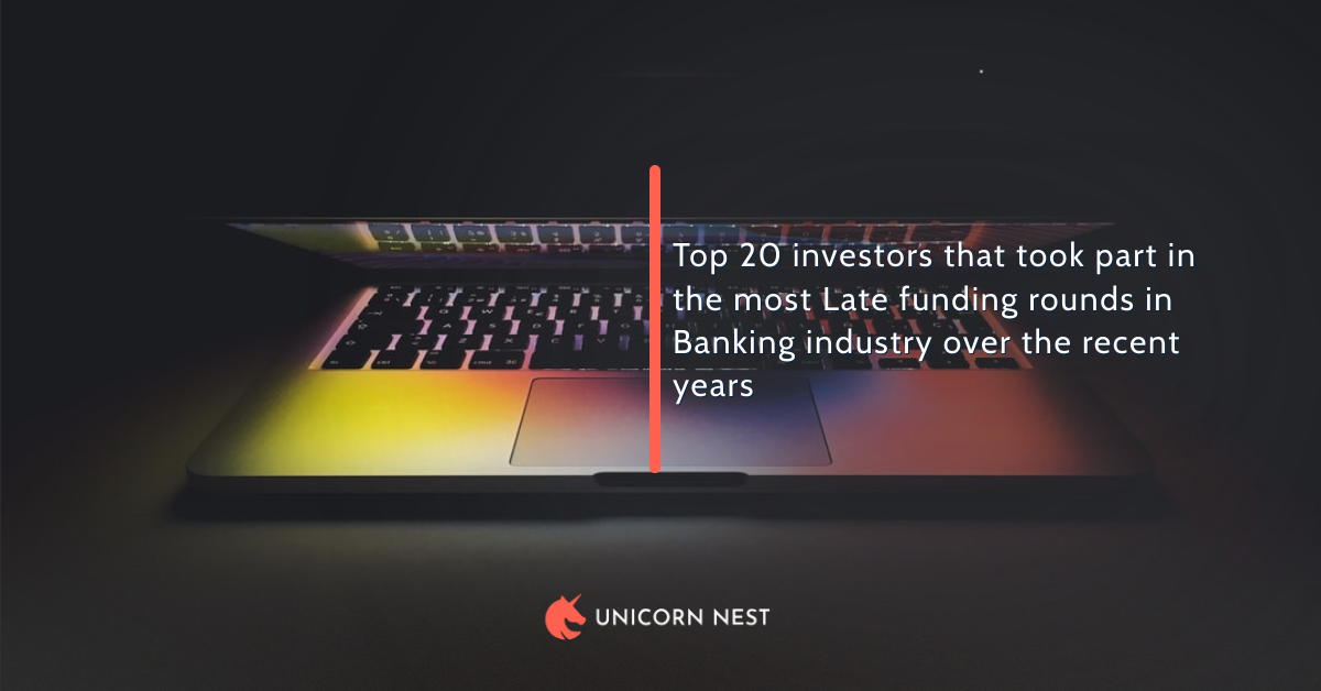Top 20 investors that took part in the most Late funding rounds in Banking industry over the recent years