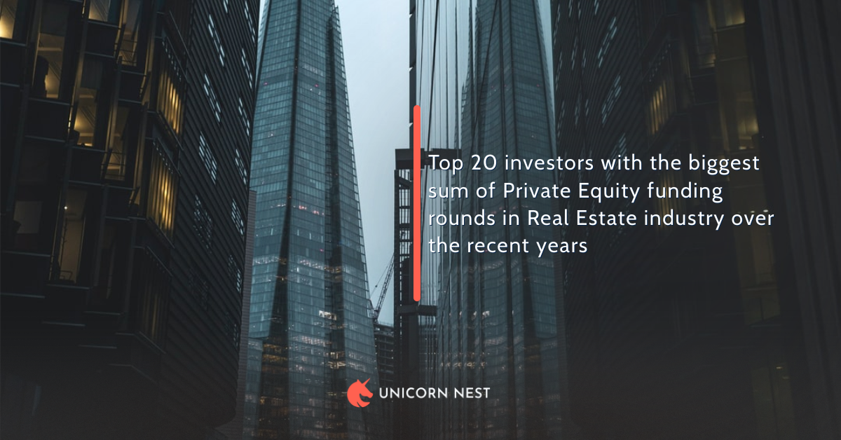 Top 20 investors with the biggest sum of Private Equity funding rounds in Real Estate industry over the recent years