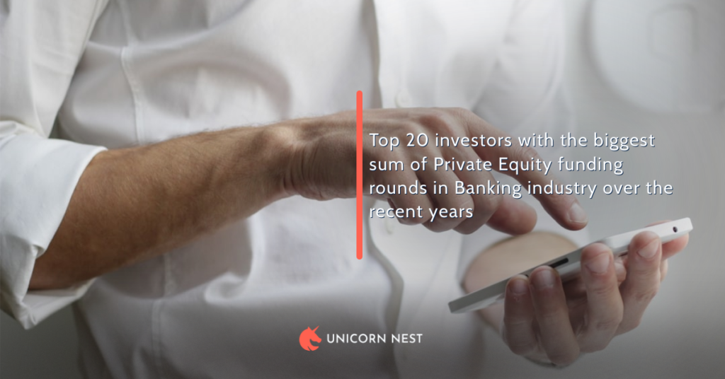 Top 20 investors with the biggest sum of Private Equity funding rounds in Banking industry over the recent years