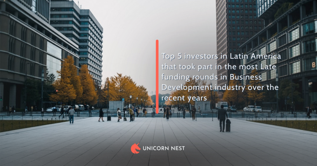 Top 5 investors in Latin America that took part in the most Late funding rounds in Business Development industry over the recent years