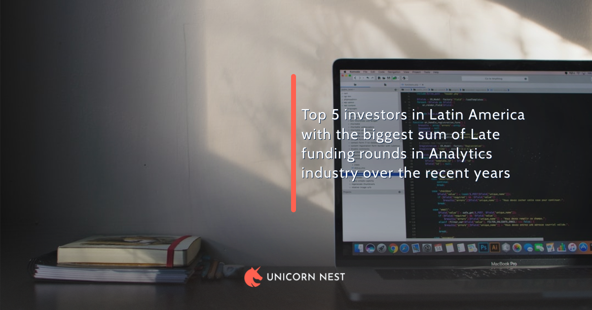 Top 5 investors in Latin America with the biggest sum of Late funding rounds in Analytics industry over the recent years