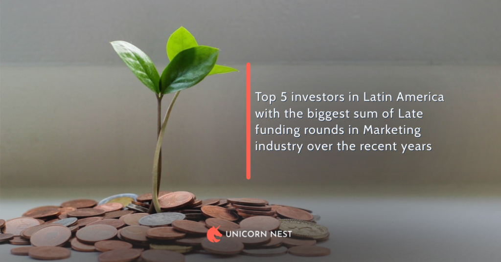 Top 5 investors in Latin America with the biggest sum of Late funding rounds in Marketing industry over the recent years