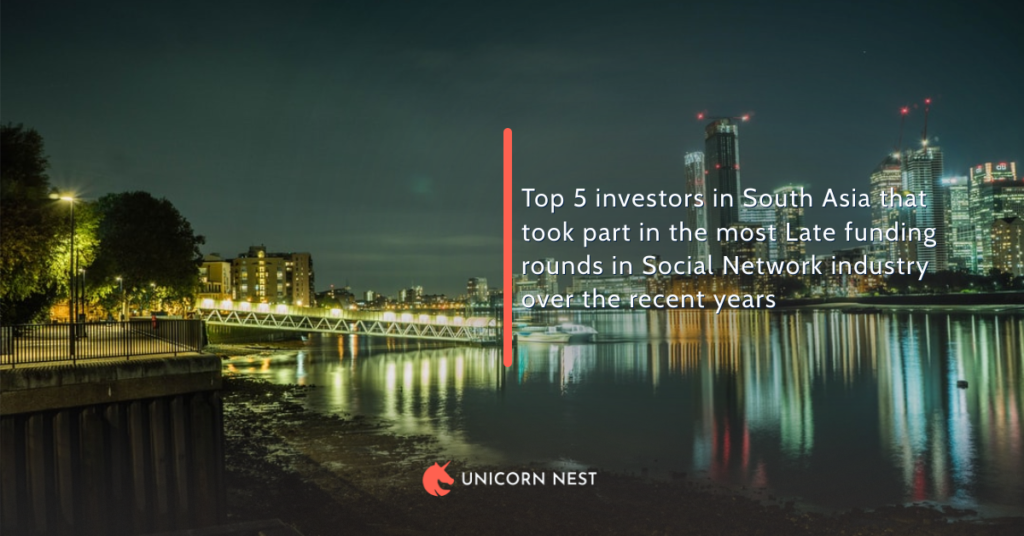 Top 5 investors in South Asia that took part in the most Late funding rounds in Social Network industry over the recent years