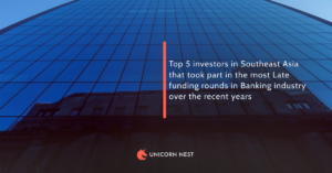 Top 5 investors in Southeast Asia that took part in the most Late funding rounds in Banking industry over the recent years