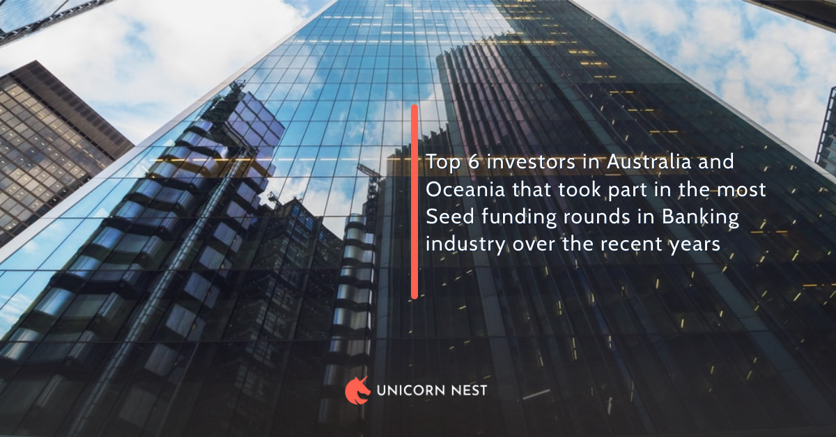 6 Most Active Seed Investors in the Banking Industry of Australia and Oceania
