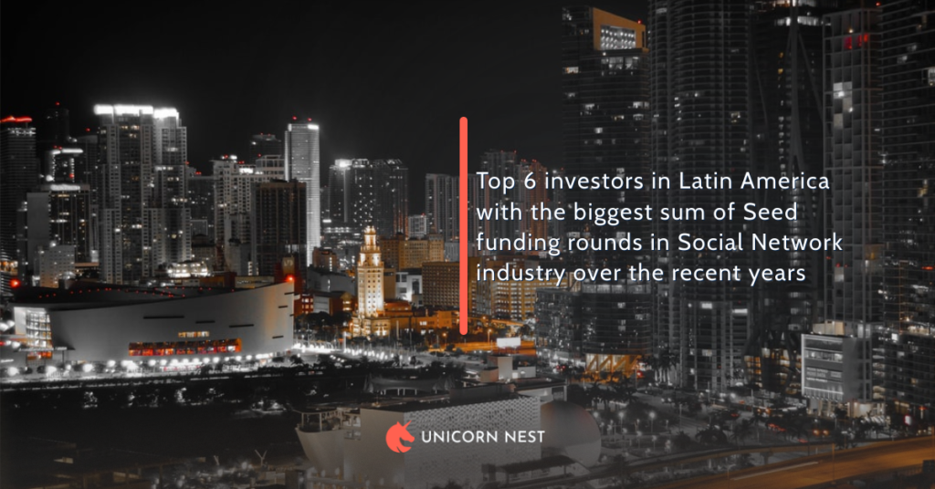 Top 6 investors in Latin America with the biggest sum of Seed funding rounds in Social Network industry over the recent years