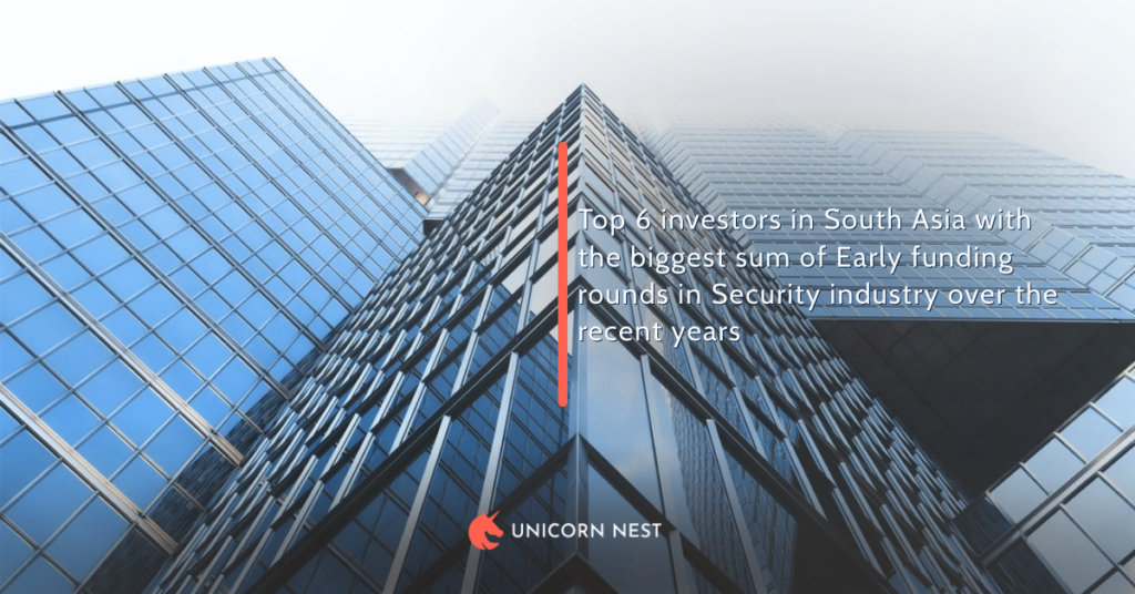 Top 6 investors in South Asia with the biggest sum of Early funding rounds in Security industry over the recent years