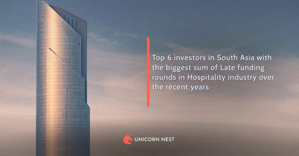 Top 6 investors in South Asia with the biggest sum of Late funding rounds in Hospitality industry over the recent years