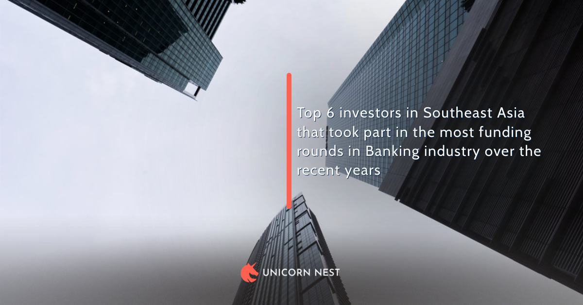Top 6 investors in Southeast Asia that took part in the most funding rounds in Banking industry over the recent years