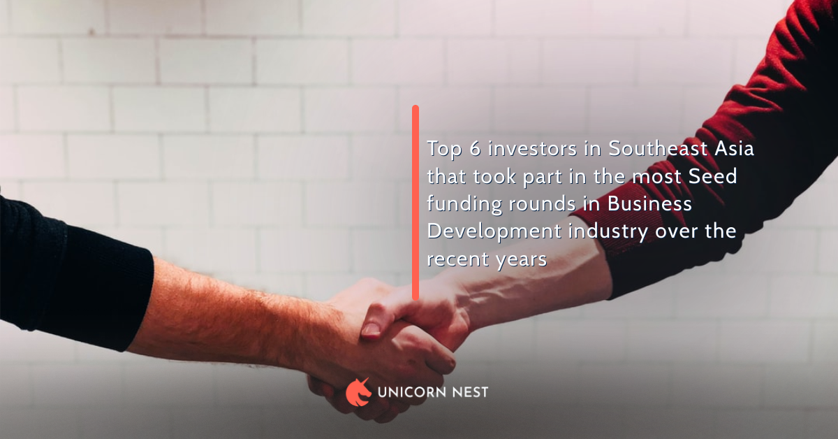 Southeast Asia: 6 Most Active Seed Investors in Business Development Field