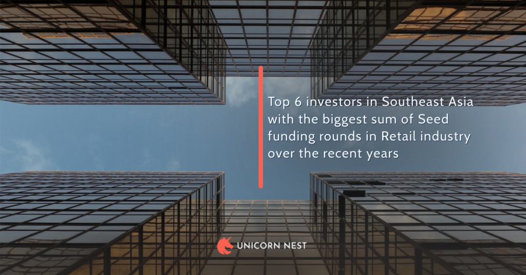 Top 6 investors in Southeast Asia with the biggest sum of Seed funding rounds in Retail industry over the recent years