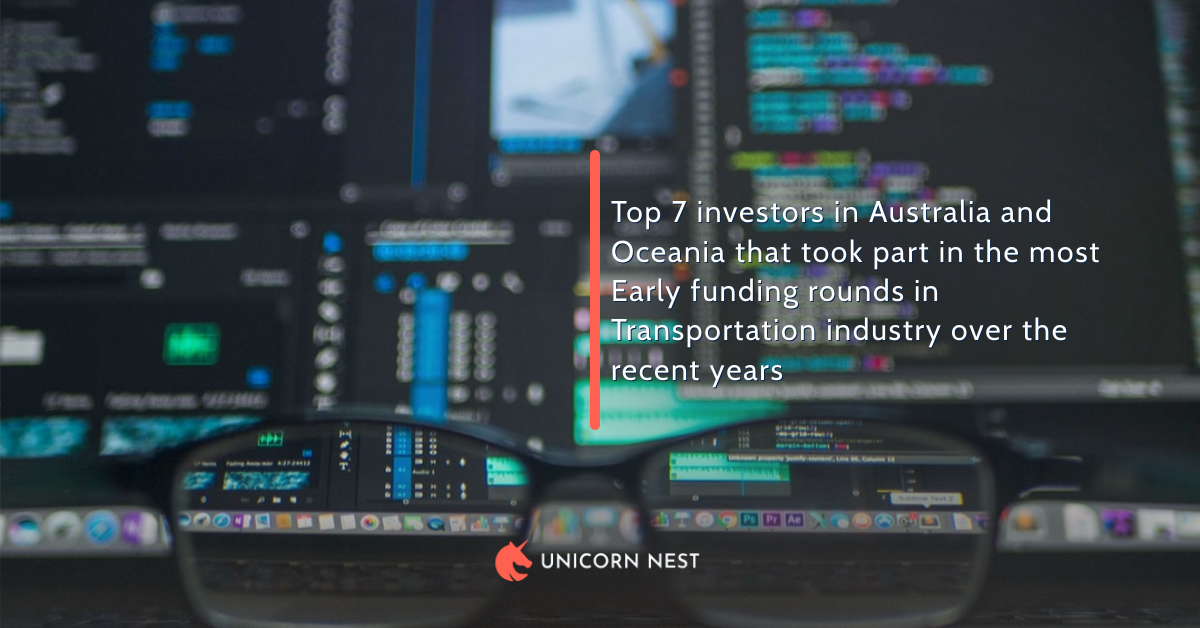 Top 7 investors in Australia and Oceania that took part in the most Early funding rounds in Transportation industry over the recent years