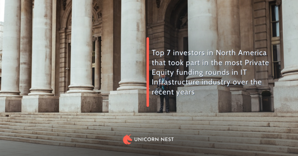 Top 7 investors in North America that took part in the most Private Equity funding rounds in IT Infrastructure industry over the recent years