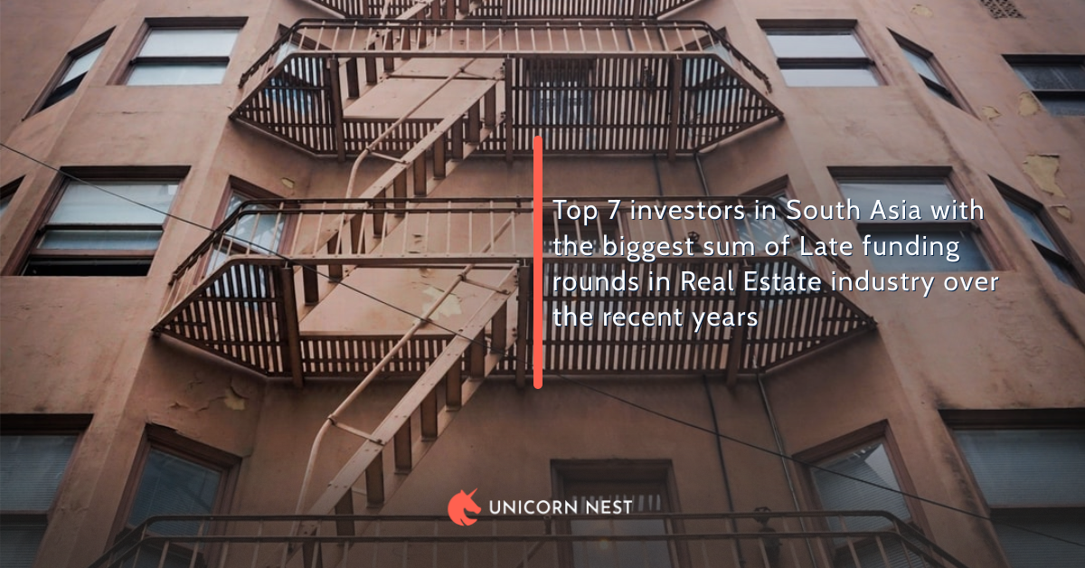Top 7 investors in South Asia with the biggest sum of Late funding rounds in Real Estate industry over the recent years