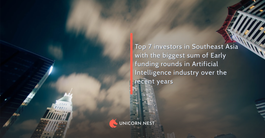 Top 7 investors in Southeast Asia with the biggest sum of Early funding rounds in Artificial Intelligence industry over the recent years