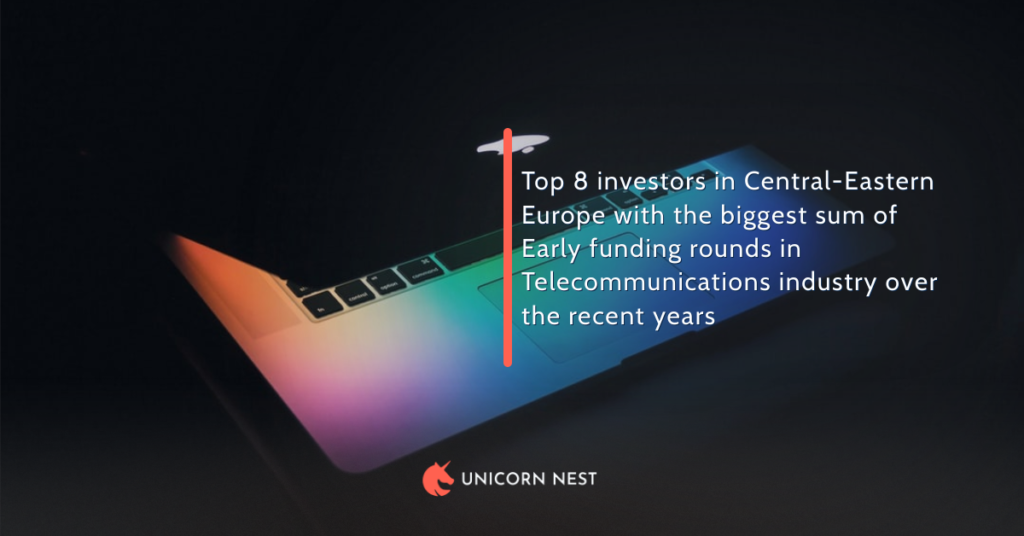 Top 8 investors in Central-Eastern Europe with the biggest sum of Early funding rounds in Telecommunications industry over the recent years