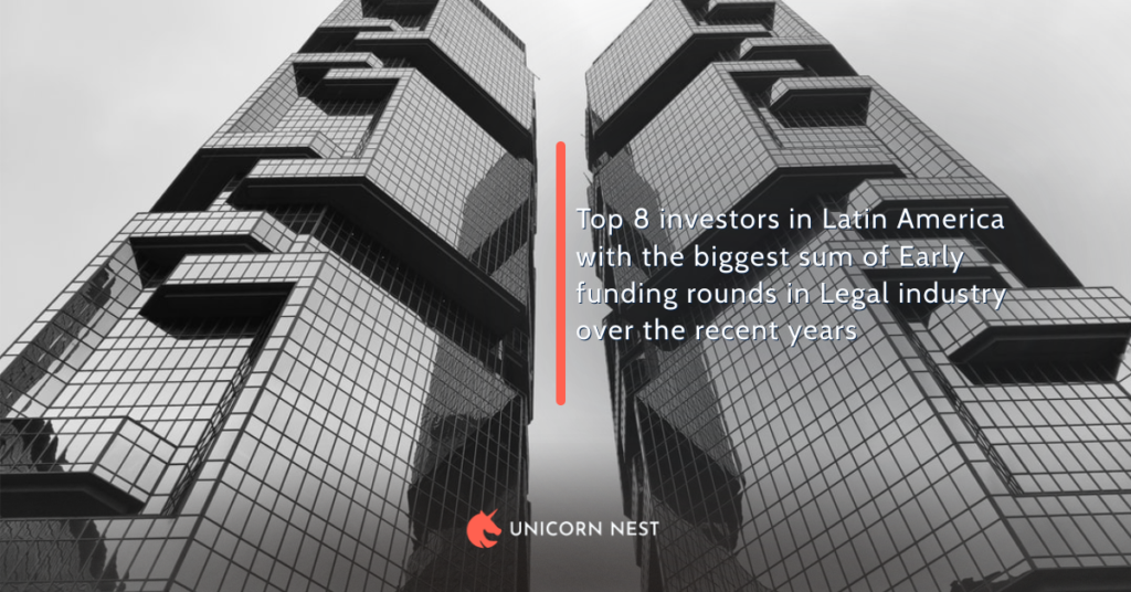 Top 8 investors in Latin America with the biggest sum of Early funding rounds in Legal industry over the recent years