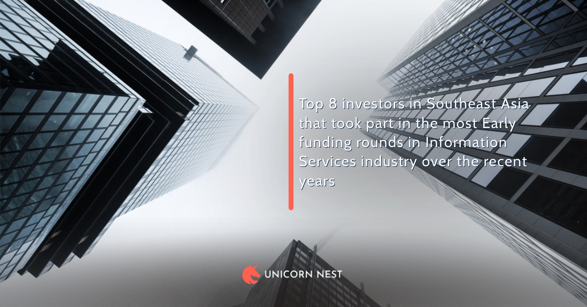 Top 8 investors in Southeast Asia that took part in the most Early funding rounds in Information Services industry over the recent years