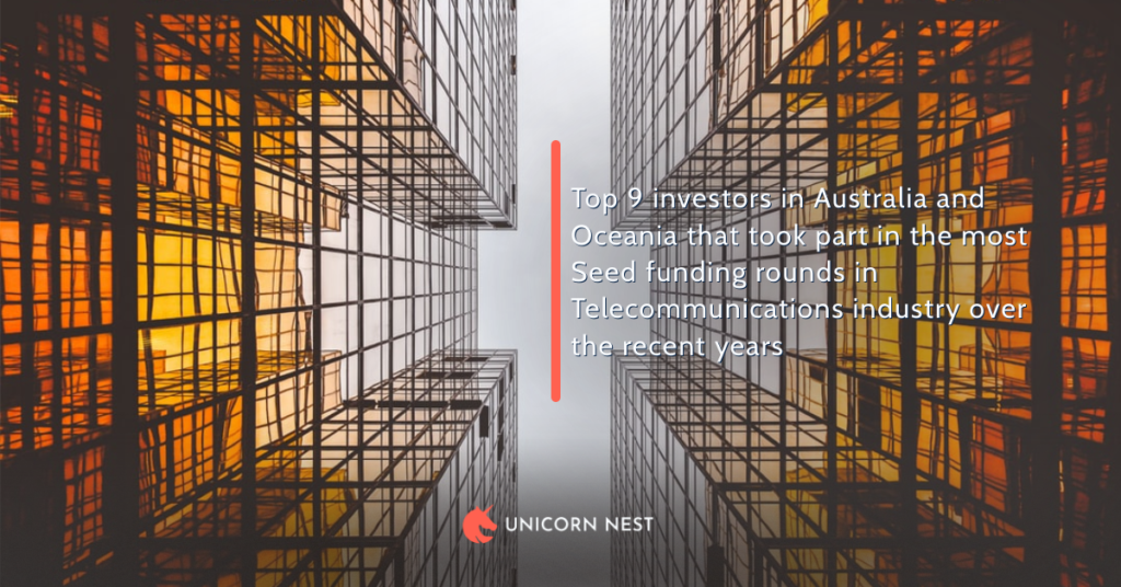 Top 9 investors in Australia and Oceania that took part in the most Seed funding rounds in Telecommunications industry over the recent years