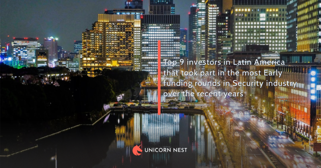 Top 9 investors in Latin America that took part in the most Early funding rounds in Security industry over the recent years