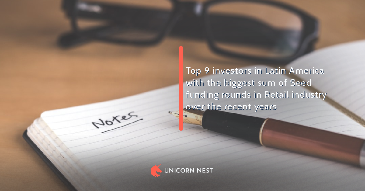Top 9 investors in Latin America with the biggest sum of Seed funding rounds in Retail industry over the recent years