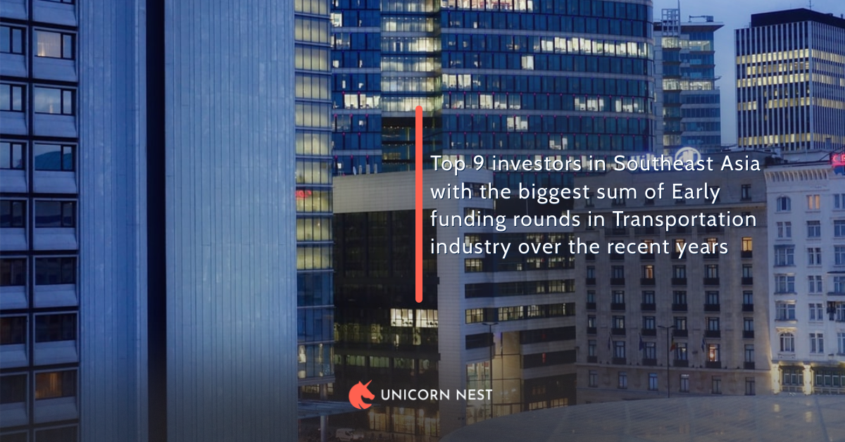 Top 9 investors in Southeast Asia with the biggest sum of Early funding rounds in Transportation industry over the recent years