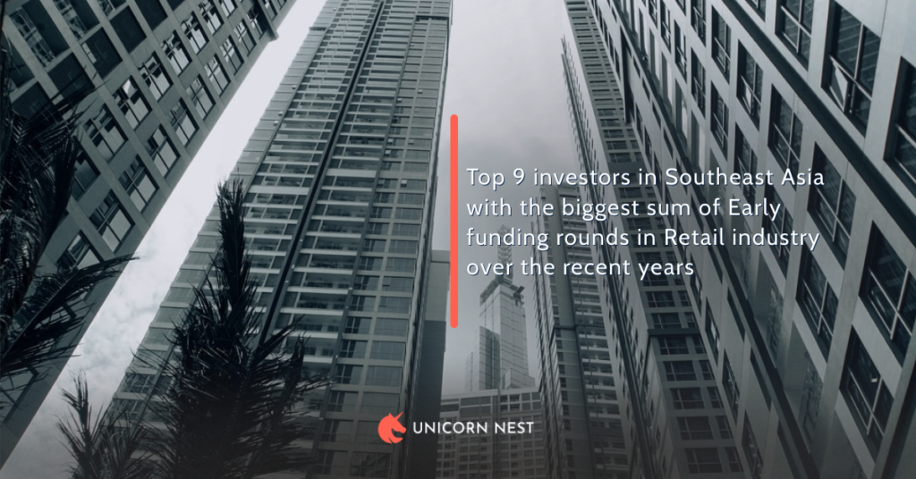 Top 9 investors in Southeast Asia with the biggest sum of Early funding rounds in Retail industry over the recent years