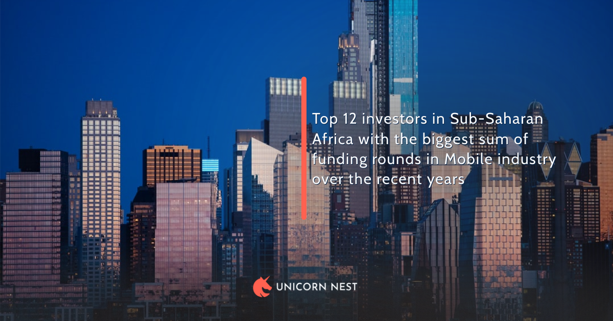 Top 12 investors in Sub-Saharan Africa with the biggest sum of funding rounds in Mobile industry over the recent years