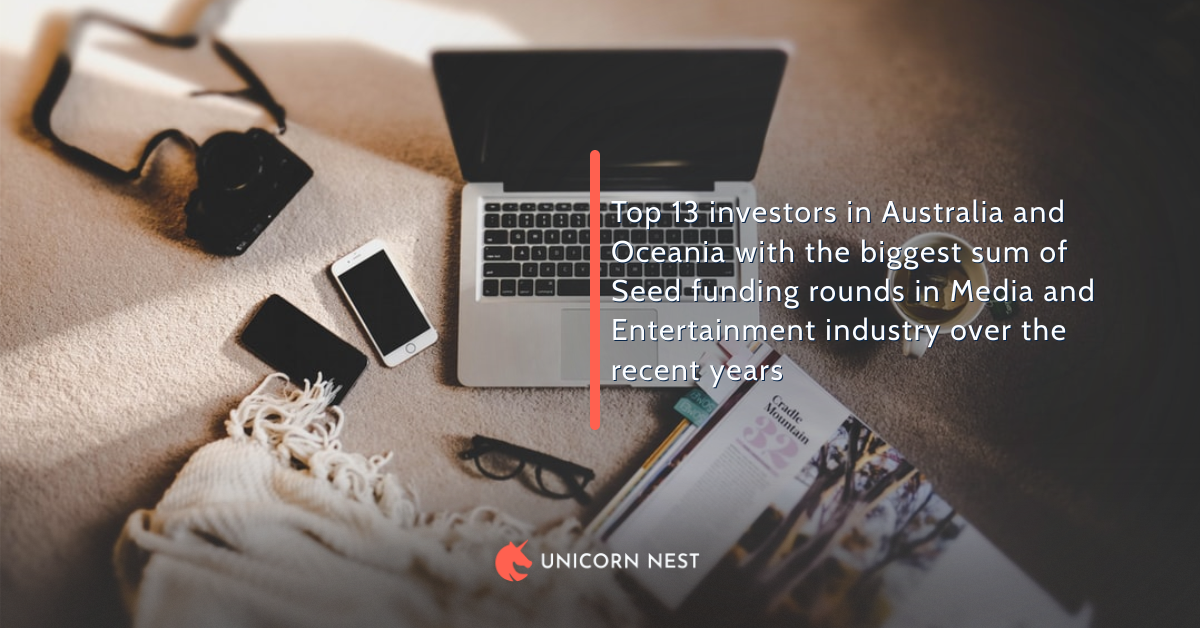 Top 13 investors in Australia and Oceania with the biggest sum of Seed funding rounds in Media and Entertainment industry over the recent years