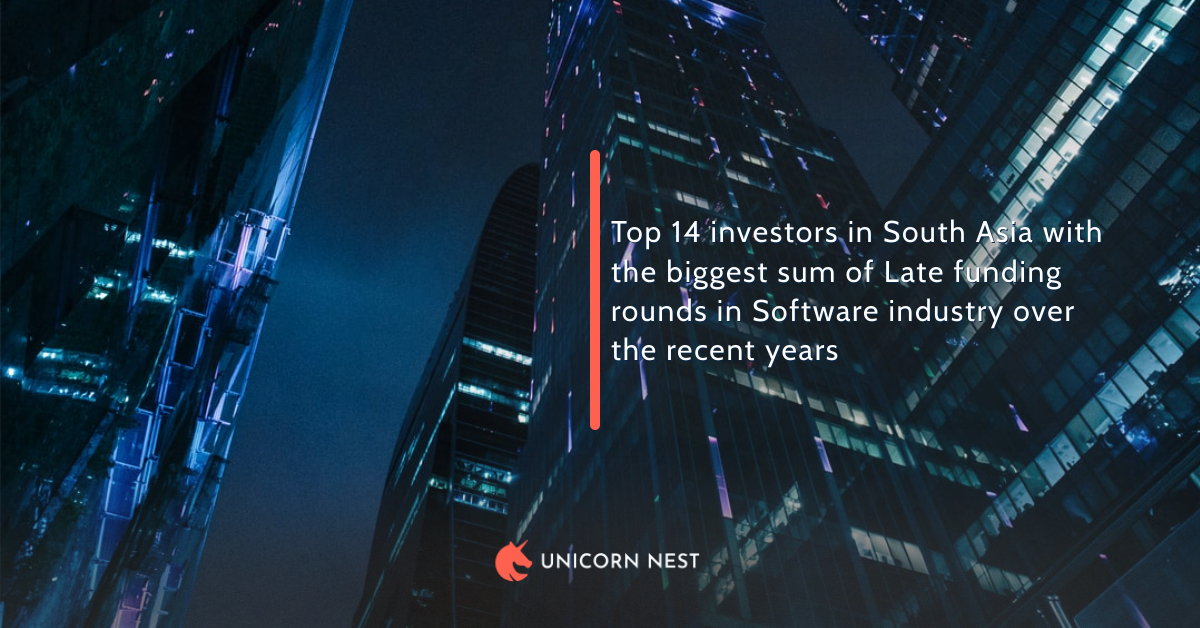 Top 14 investors in South Asia with the biggest sum of Late funding rounds in Software industry over the recent years