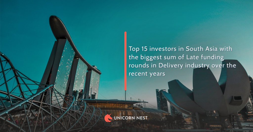 Top 15 investors in South Asia with the biggest sum of Late funding rounds in Delivery industry over the recent years
