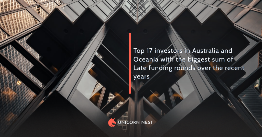 Top 17 investors in Australia and Oceania with the biggest sum of Late funding rounds over the recent years