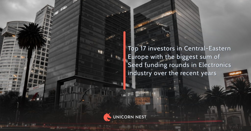 Top 17 investors in Central-Eastern Europe with the biggest sum of Seed funding rounds in Electronics industry over the recent years