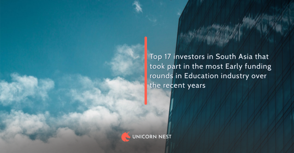 Top 17 investors in South Asia that took part in the most Early funding rounds in Education industry over the recent years