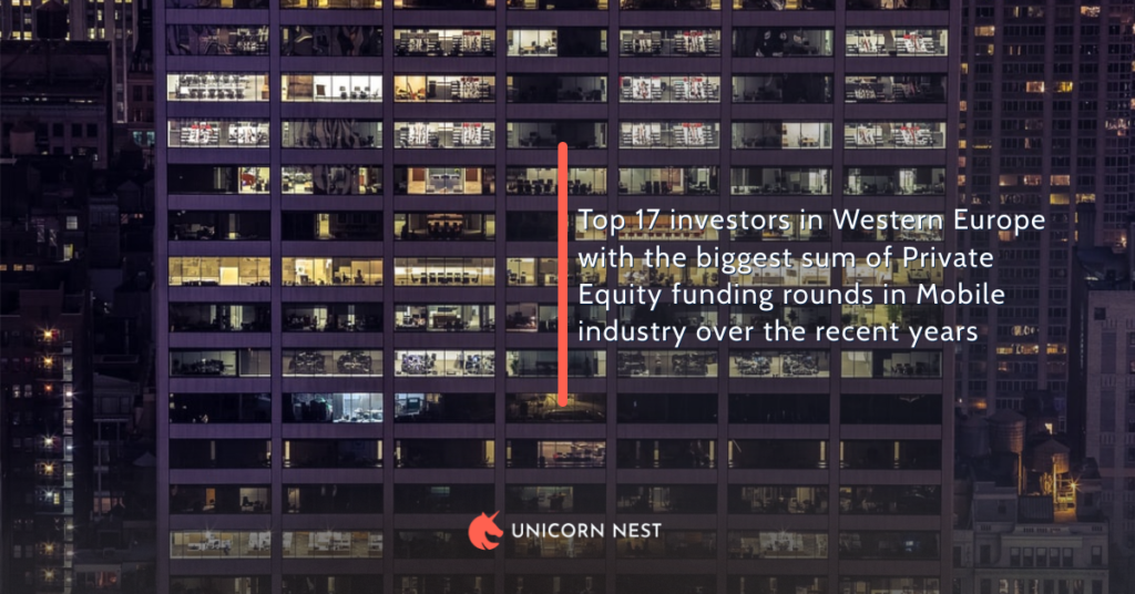 Top 17 investors in Western Europe with the biggest sum of Private Equity funding rounds in Mobile industry over the recent years