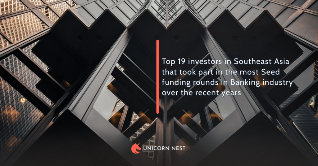 Top 19 investors in Southeast Asia that took part in the most Seed funding rounds in Banking industry over the recent years