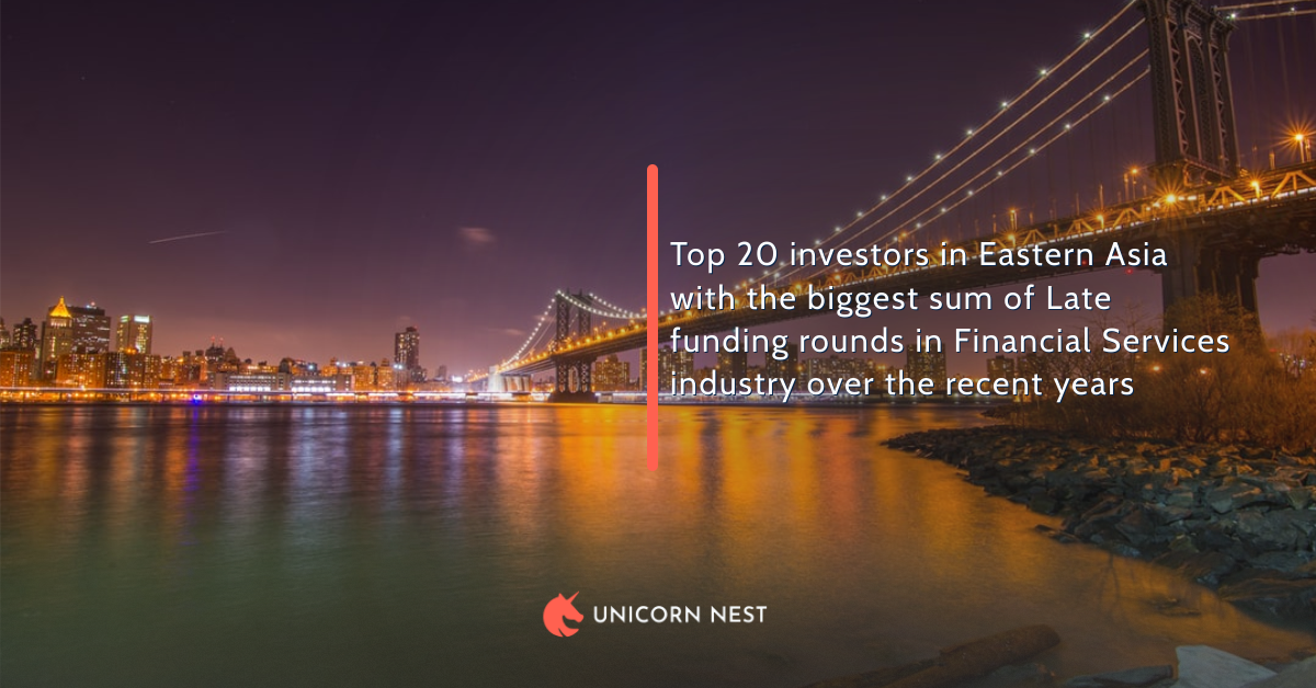 Top 20 investors in Eastern Asia with the biggest sum of Late funding rounds in Financial Services industry over the recent years