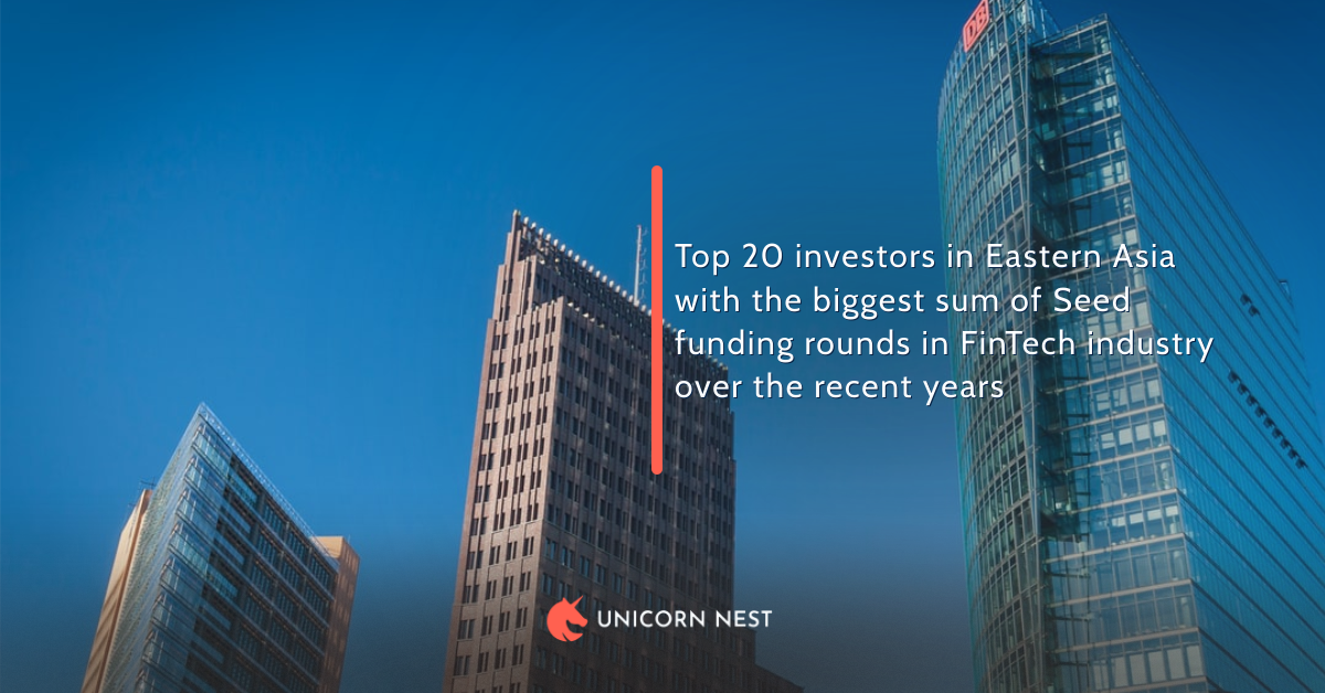 Top 20 investors in Eastern Asia with the biggest sum of Seed funding rounds in FinTech industry over the recent years