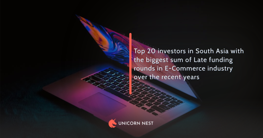 Top 20 investors in South Asia with the biggest sum of Late funding rounds in E-Commerce industry over the recent years