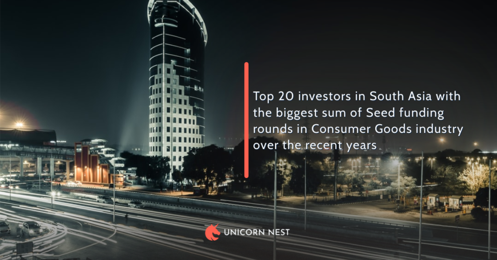 Top 20 investors in South Asia with the biggest sum of Seed funding rounds in Consumer Goods industry over the recent years