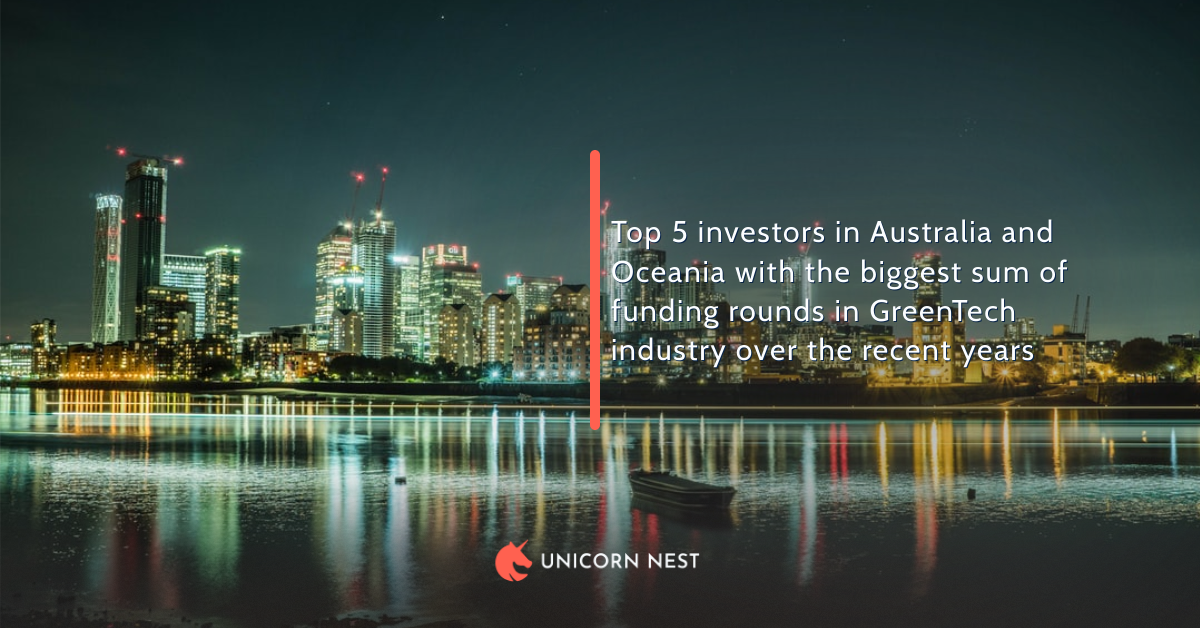 Top 5 investors in Australia and Oceania with the biggest sum of funding rounds in GreenTech industry over the recent years
