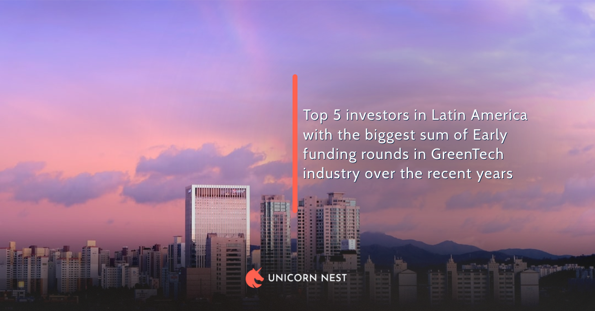 Top 5 investors in Latin America with the biggest sum of Early funding rounds in GreenTech industry over the recent years