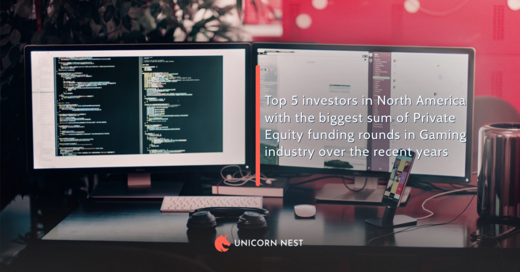 Top 5 investors in North America with the biggest sum of Private Equity funding rounds in Gaming industry over the recent years